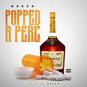 Popped a Perc by Baeza