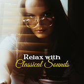 Relax with Classical Sounds – Peaceful Music to Rest, Easy Listening, Stress Relief, Time to Calm Down, Classical Melodies de Classical Chill Out
