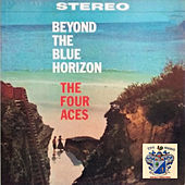 Beyond the Blue Horizon by Four Aces
