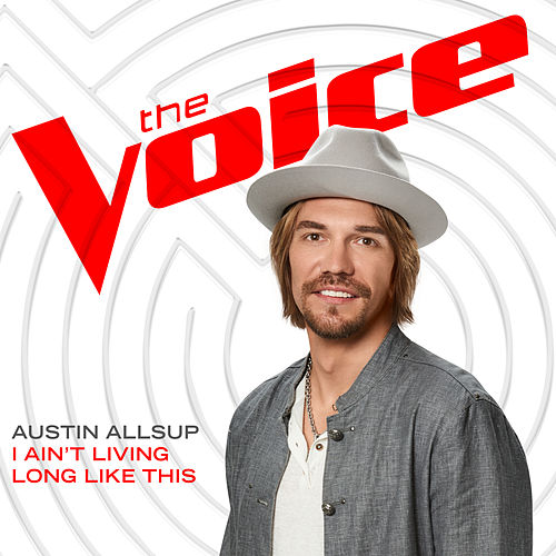 I Ain't Living Long Like This (The Voice Performance) de Austin Allsup