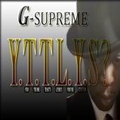 Y.T.T.L.Y.S? You Think That's Lyrics You're Spittin' de G-Supreme