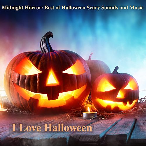midnight horror best of halloween scary sounds and music by i love halloween