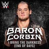 I Bring the Darkness (End of Days) (Baron Corbin) [feat. Tommy Vext] by WWE & Jim Johnston (