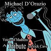 Voices of Madness: A Tribute to Nick Cave von Michael D'orazio