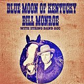 Blue Moon Of Kentucky by Bill Monroe