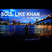 Soul Like Khan by Soul Khan