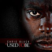 Used To Be by Chris Black