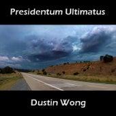 Presidentum Ultimatus by Dustin Wong