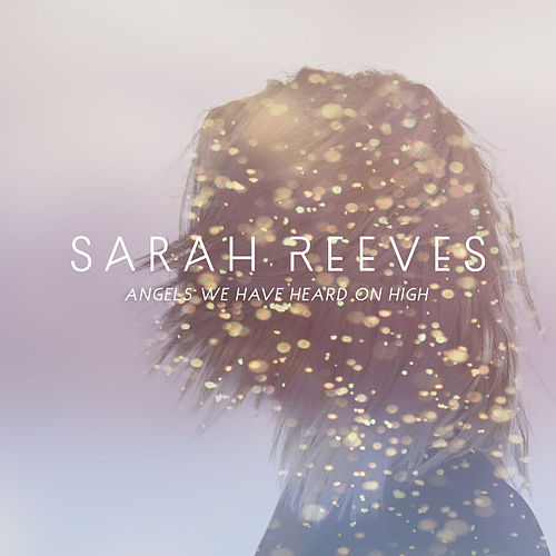 Angels We Have Heard On High by Sarah Reeves
