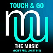 The Music (Don't Feel Like It Did) (Radio Edit) by Touch And Go