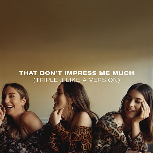 That Don't Impress Me Much (triple j Like A Version) by HAIM
