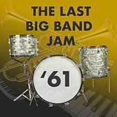 The Last Big Band Jam: '61 by Various Artists