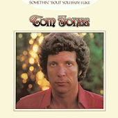 Somethin' 'Bout You Baby I Like von Tom Jones