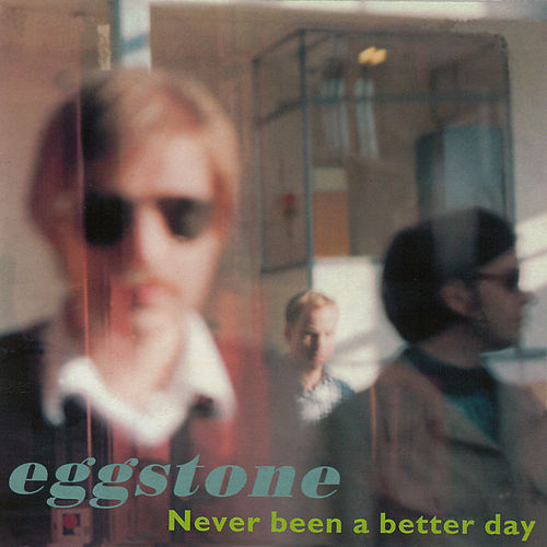 Never Been A Better Day by Eggstone