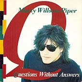 Questions Without Answers by Marty Willson-Piper