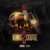 King 2 Come by BAT