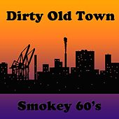 Dirty Old Town by Smokey 60's