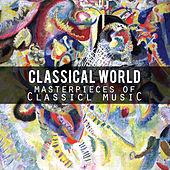 Classical World: Masterpieces of Classical Music von Various Artists