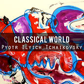Classical World: Pyotr Ilyich Tchaikovsky by Various Artists