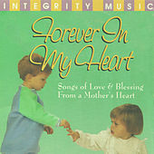Forever In My Heart (Songs of Love & Blessing From a Mother's Heart) by The Integrity Worship Singers