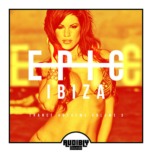 EPIC Ibiza - Trance Anthems, Vol. 3 von Various Artists