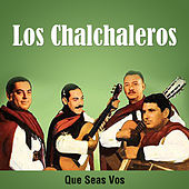 Que Seas Vos de Los Chalchaleros