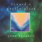Toward a Gentle Place de John Adorney