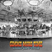 Gimme More Time by Screaming John