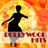 Bollywood Hits - The Hindi Remixes by Various Artists