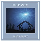 All Is Calm by Jason Truby
