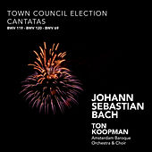 Bach: Town Council Election Cantatas by Ton Koopman