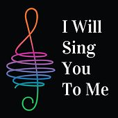 I Will Sing You to Me by Scott Johnson