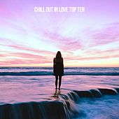 Chill Out In Love Top Ten - EP by Various Artists