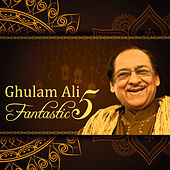 Ghulam Ali Fantastic 5 by Various Artists