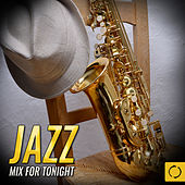 Jazz Mix for Tonight von Various Artists