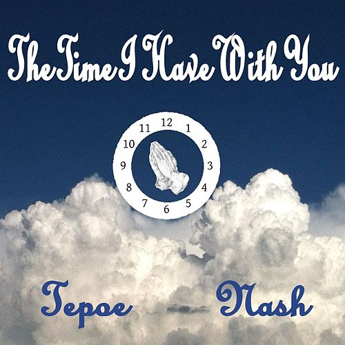 The Time I Have with You von Tepoe Nash