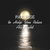 Piano Music to Help You Relax All Night von Yoanna Sky