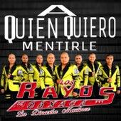 A Quien Quiero Mentirle by Los Rayos De Oaxaca