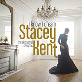 I Know I Dream : The Orchestral Sessions (Deluxe Version) by Stacey Kent