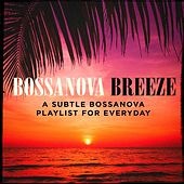 Bossanova Breeze - A Subtle Bossanova Playlist for Everyday de Various Artists