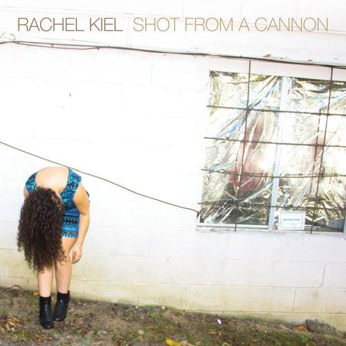 Shot from a Cannon by Rachel Kiel