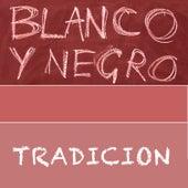 Tradicion by Blanco y Negro