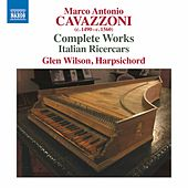 Cavazzoni: Complete Works – Italian Ricercars by Glen Wilson