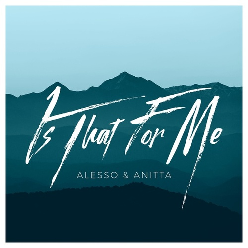 Is That For Me (feat. Anitta) by Alesso