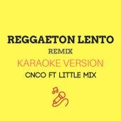 Reggaeton Lento (Remix) (Originally by CNCO ft. Little Mix) (Karaoke Version) by JMKaraoke