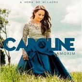 A Hora do Milagre de Caroline Amorim