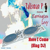 Here I Come (Sing DJ) by Talisman P