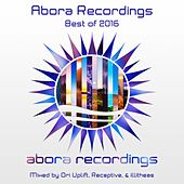 Abora Recordings: Best of 2016 (Mixed by Ori Uplift, Receptive, & illitheas) - EP by Various Artists