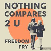 Nothing Compares 2 U by Freedom Fry