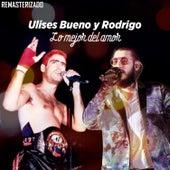 Lo Mejor del Amor (Remasterizado) by Ulises Bueno